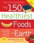 Image for The 150 healthiest foods on Earth  : the ultimate guide to choosing, using and preparing them