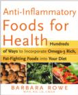 Image for Anti-inflammatory foods for health  : hundreds of ways to incorporate omega-3 rich foods into your diet to fight arthritis, cancer, heart disease, and more