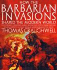 Image for How the barbarian invasions shaped the modern world  : the Vikings, Vandals, Huns, Mongols, Goths, and Tartars who razed the old world and formed the new