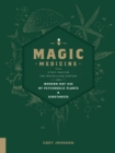 Image for Magic Medicine : A Trip Through the Intoxicating History and Modern-Day Use of Psychedelic Plants and Substances