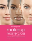 Image for Robert Jones' makeup masterclass  : a complete course in makeup for all levels, beginner to pro