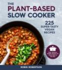 Image for The plant-based slow cooker  : 225 super-tasty vegan recipes