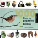 Image for 1000 ideas for creative reuse  : remake, restyle, recycle, renew