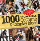 Image for 1000 incredible costume & cosplay ideas  : a showcase of creative characters from anime, manga, video games, movies, comics, and more!