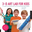 Image for 3-D art lab for kids  : 36 hands-on adventures in sculpture and mixed media