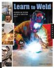 Image for Learn to weld  : beginning MIG welding and metal fabrication basics