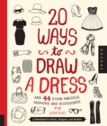 Image for 20 Ways to Draw a Dress and 44 Other Fabulous Fashions and Accessories : A Sketchbook for Artists, Designers, and Doodlers