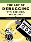 Image for The art of debugging with GDB and DDD