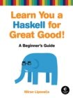 Image for Learn you a Haskell for great good!  : a beginner's guide