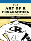 Image for The art of R programming  : a tour of statistical software design