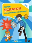 Image for Super Scratch adventure!  : learn to program by making cool games
