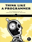 Image for Think like a programmer  : an introduction to creative problem solving