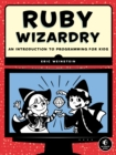 Image for Ruby wizardry  : an introduction to programming for kids