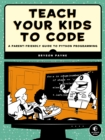 Image for Teach your kids to code  : a parent-friendly guide to Python programming