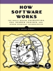 Image for How software works  : the magic behind encryption, CGI, search engines, and other everyday technologies