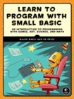 Image for Learn to program with Small Basic  : an introduction to programming with games, art, science, and math