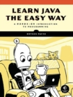 Image for Learn Java the easy way  : a hands-on introduction to programming