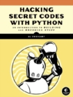 Image for Hacking secret codes with Python  : a beginner's guide to cryptography and computer programming