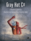 Image for Gray hat C#: a hacker's guide to creating and automating security tools