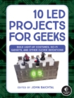 Image for 10 LED projects for geeks: build light-up costumes, sci-fi gadgets, and other clever inventions