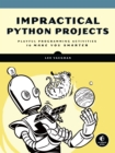Image for Impractical Python projects: playful programming activities to make you smarter