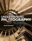 Image for Understanding Photography : Master Your Digital Camera and Capture that Perfect Photo