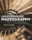 Image for Understanding photography: master your digital camera and capture that perfect photo