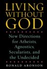 Image for Living Without God : New Directions for Atheists, Agnostics, Secularists, and the Undecided