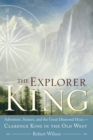 Image for The Explorer King : Adventure, Science, and the Great Diamond Hoax   Clarence King in the Old West