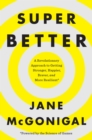Image for SuperBetter : A Revolutionary Approach to Getting Stronger, Happier, Braver and More Resilient--Powered by the Science of Games