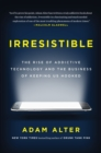 Image for Irresistible  : the rise of addictive technology and the business of keeping us hooked