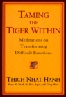 Image for Taming the tiger within  : meditations on transforming difficult emotions