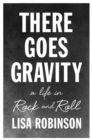 Image for There goes gravity  : a life in rock and roll