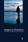 Image for Subject to ourselves  : an introduction to freud, psychoanalysis, and social theory