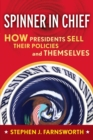 Image for Spinner in Chief : How Presidents Sell Their Policies and Themselves