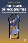 Image for Clash of Modernities : The Making and Unmaking of the New Jew, Turk, and Arab and the Islamist Challenge