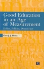 Image for Good education in an age of measurement  : ethics, politics, democracy