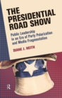 Image for The presidential road show  : public leadership in an era of party polarization and media fragmentation