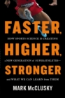 Image for Faster, higher, stronger  : how sports science is creating a new generation of superathletes, and what we can learn from them