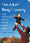 Image for Art of roughhousing  : good old fashioned horseplay and why every kid needs it