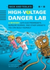 Image for Nick and Tesla's high-voltage danger lab  : a mystery with electromagnets, burglar alarms, and other gadgets you can build yourself