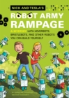 Image for Nick and Tesla's robot army rampage  : a mystery with hoverbots, bristle bots, and other robots you can build yourself