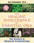 Image for Healing intelligence of essential oils  : the science of advanced aromatherapy