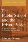 Image for The Public School And The Private Vision : A Search For America In Education And Literature