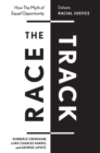 Image for The race track  : how the myth of equal opportunity defeats racial justice