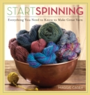 Image for Start spinning  : everything you need to know to make great yarn