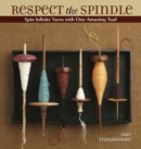 Image for Respect the Spindle : Spin Infinite Yarns with One Amazing Tool