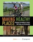 Image for Making healthy places  : designing and building for health, well-being, and sustainability