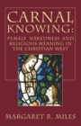 Image for Carnal knowing  : female nakedness and religious meaning in the Christian West