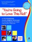 Image for You're Going to Love This Kid! : A Professional Development Package for Teaching Students with Autism in the Inclusive Classroom